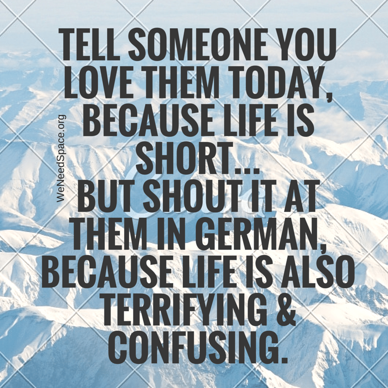 Tell Someone You Love Them, Travel Meme, Funny Quote